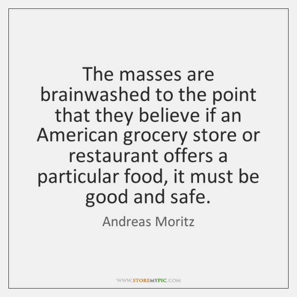 The masses are brainwashed to the point that they believe if an ...