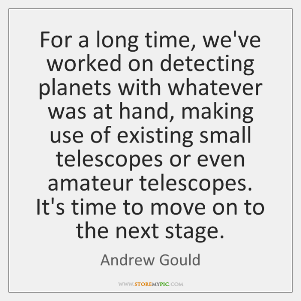 For a long time, we've worked on detecting planets with whatever was ...