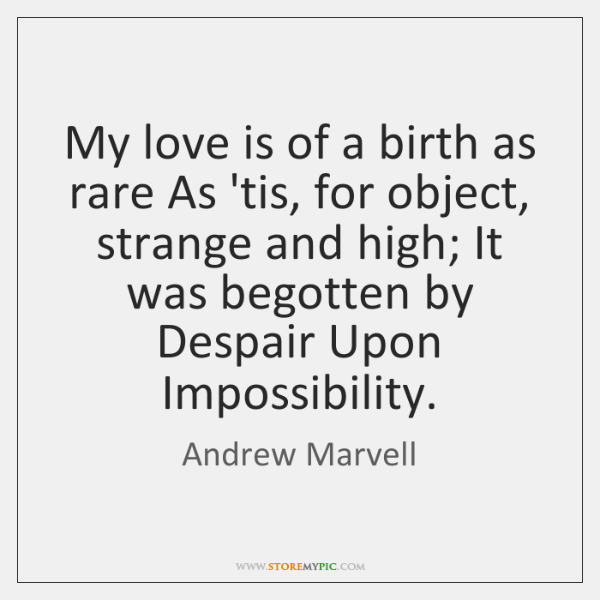 My love is of a birth as rare As 'tis, for object, ...