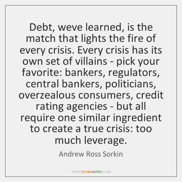 Debt, weve learned, is the match that lights the fire of every ...