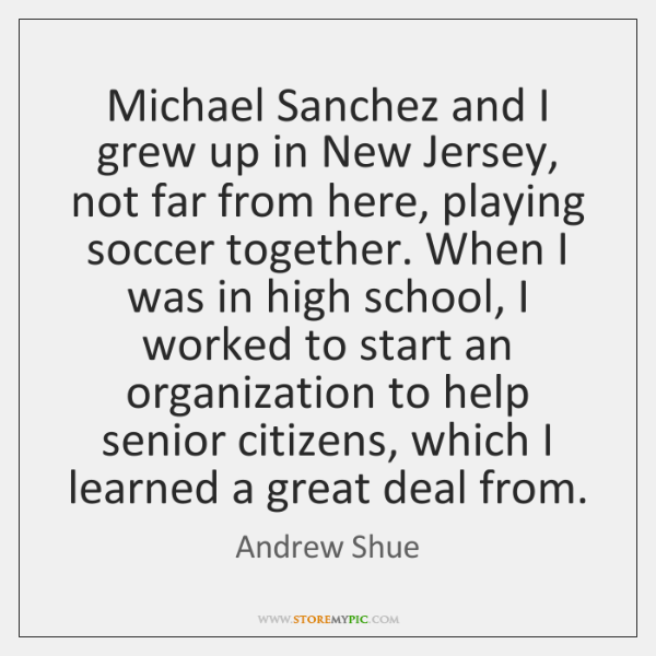 Michael Sanchez and I grew up in New Jersey, not far from ...
