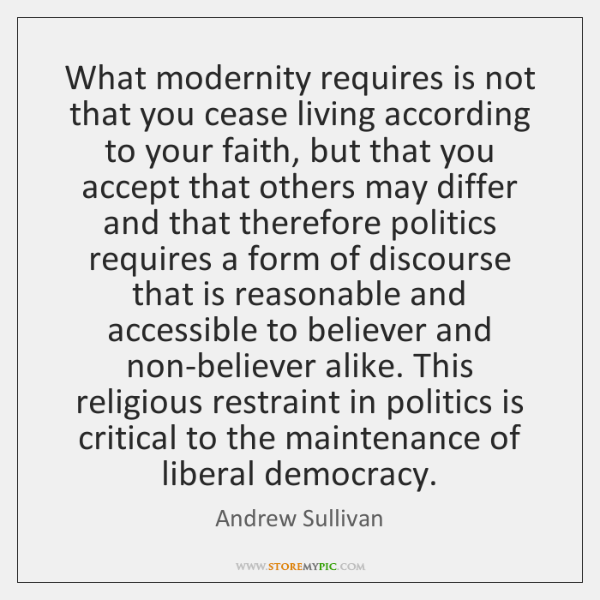 What modernity requires is not that you cease living according to your ...