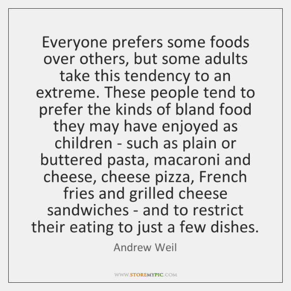 Everyone prefers some foods over others, but some adults take this tendency ...