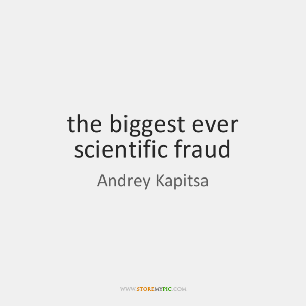 the biggest ever scientific fraud