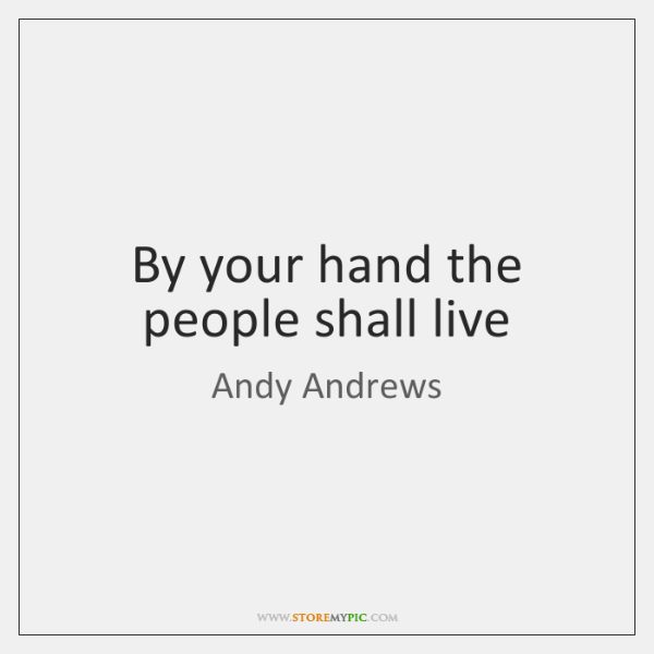 By your hand the people shall live