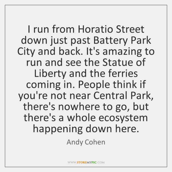 I run from Horatio Street down just past Battery Park City and ...