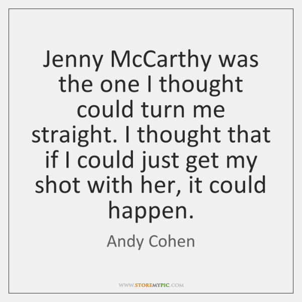 Jenny McCarthy was the one I thought could turn me straight. I ...