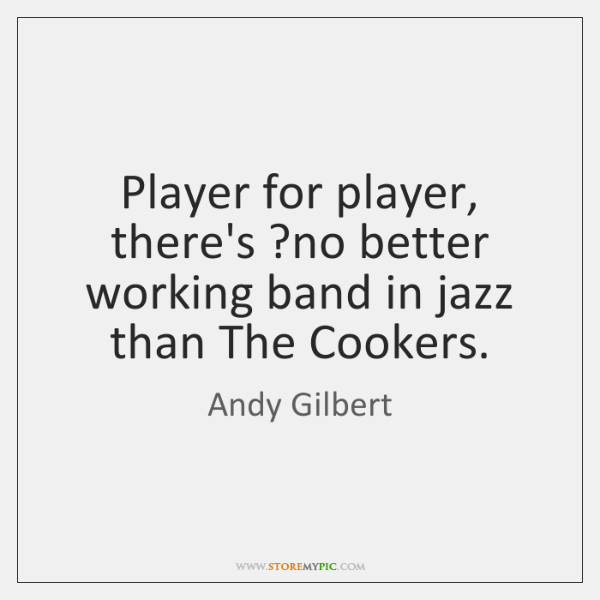 Player for player, there's ?no better working band in jazz than The ...