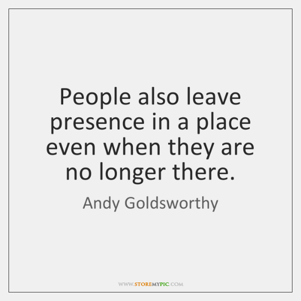 People also leave presence in a place even when they are no ...