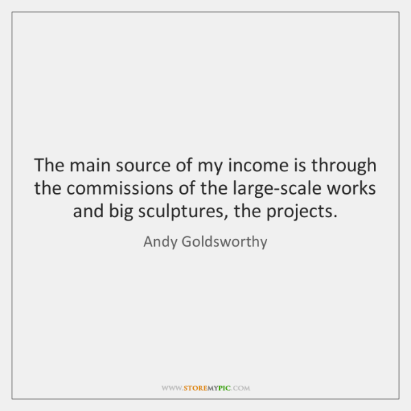 The main source of my income is through the commissions of the ...