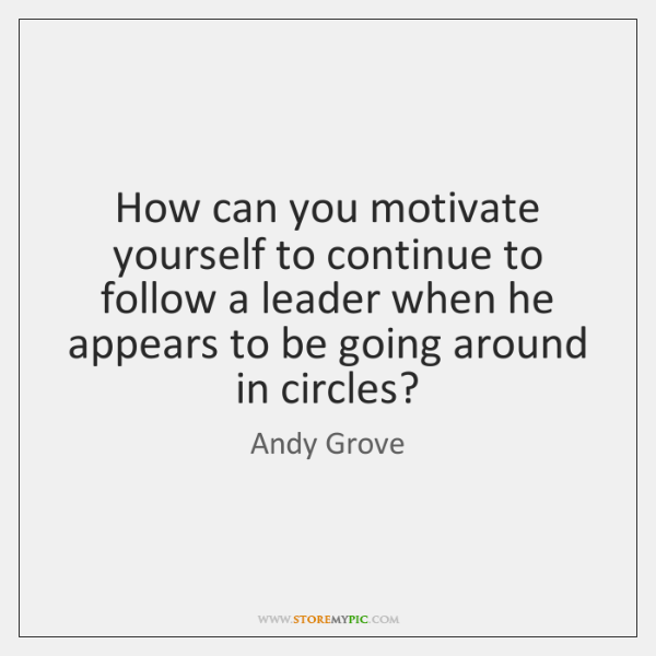 How can you motivate yourself to continue to follow a leader when ...