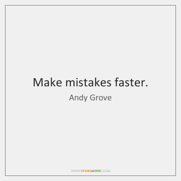 Make mistakes faster.