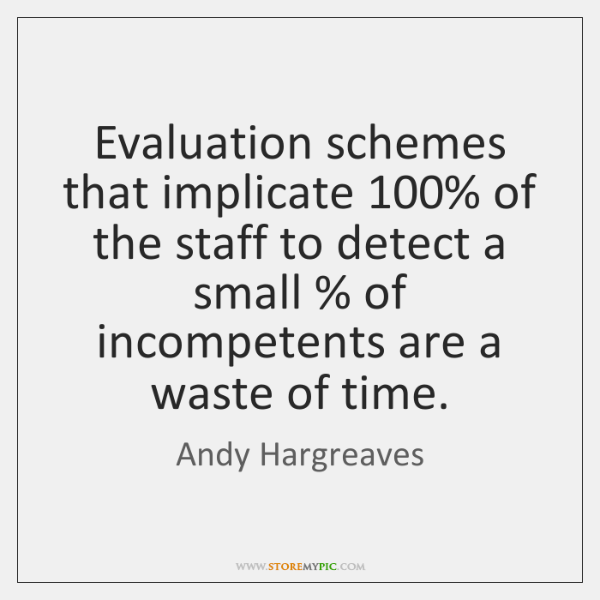 Evaluation schemes that implicate 100% of the staff to detect a small % of ...