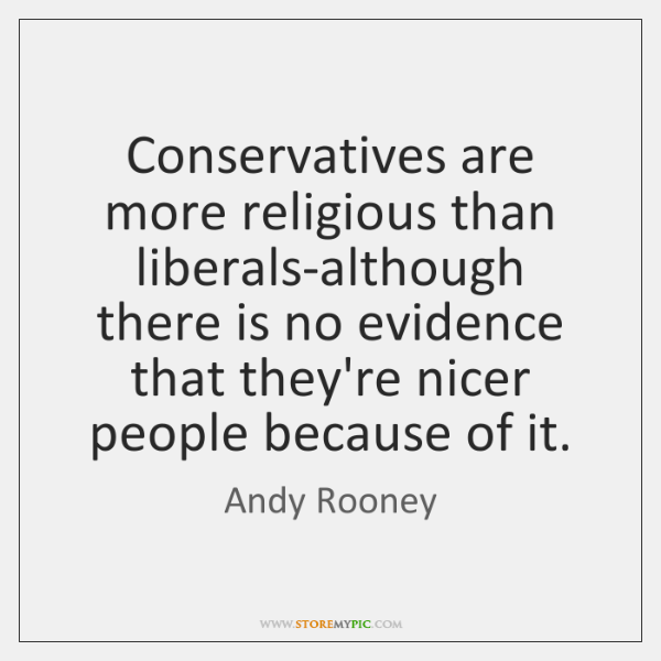 Conservatives are more religious than liberals-although there is no evidence that they're ...
