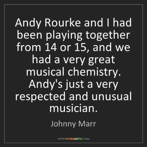 Johnny Marr: Andy Rourke and I had been playing together from 14 or...