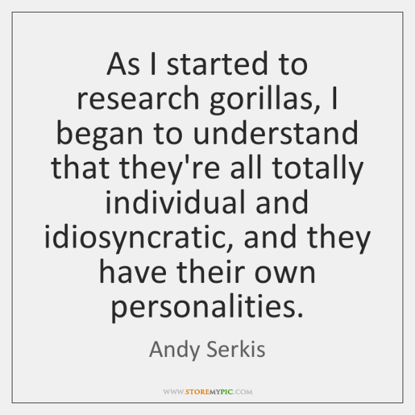 As I started to research gorillas, I began to understand that they're ...