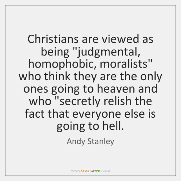 """Christians are viewed as being """"judgmental, homophobic, moralists"""" who think they are ..."""