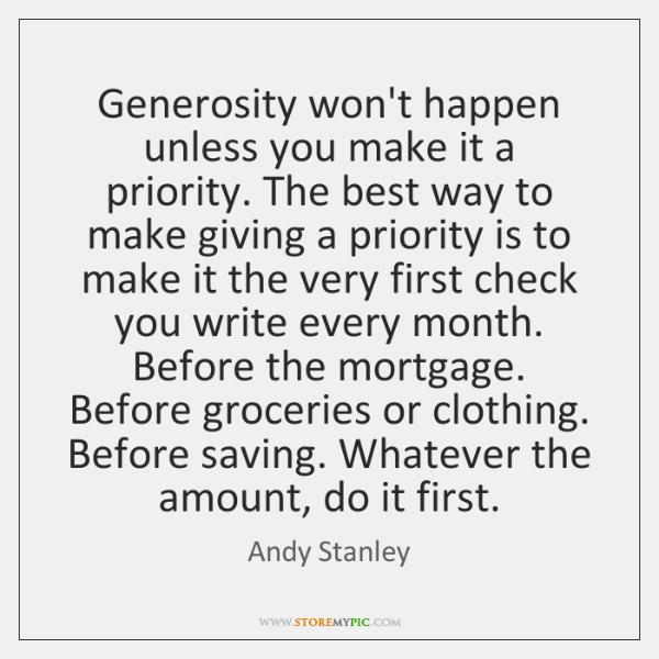 Generosity won't happen unless you make it a priority. The best way ...