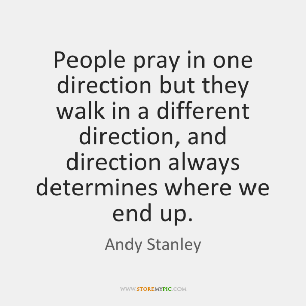 People pray in one direction but they walk in a different direction, ...