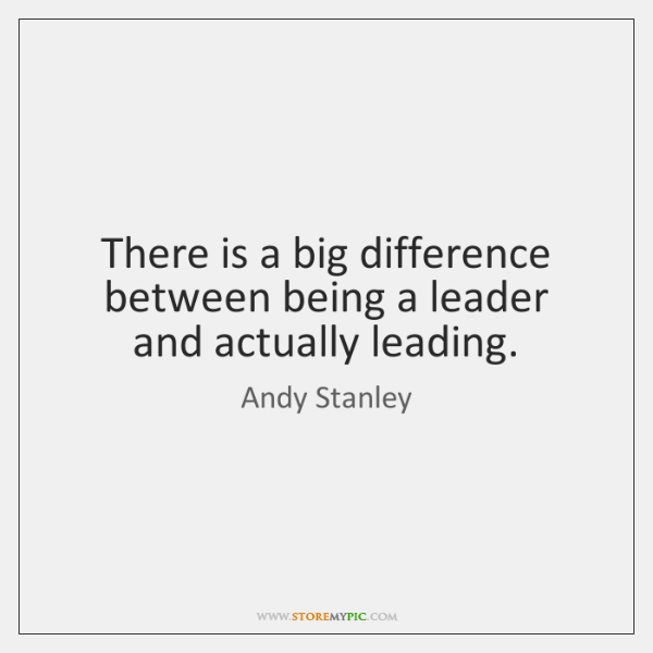 There is a big difference between being a leader and actually leading.