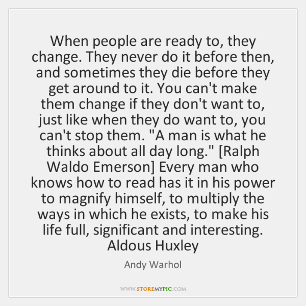 When people are ready to, they change. They never do it before ...