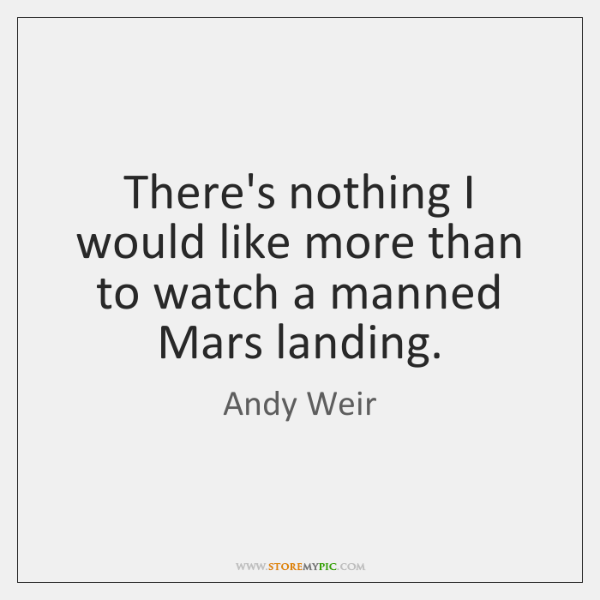 There's nothing I would like more than to watch a manned Mars ...