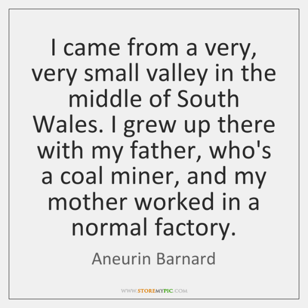 I came from a very, very small valley in the middle of ...