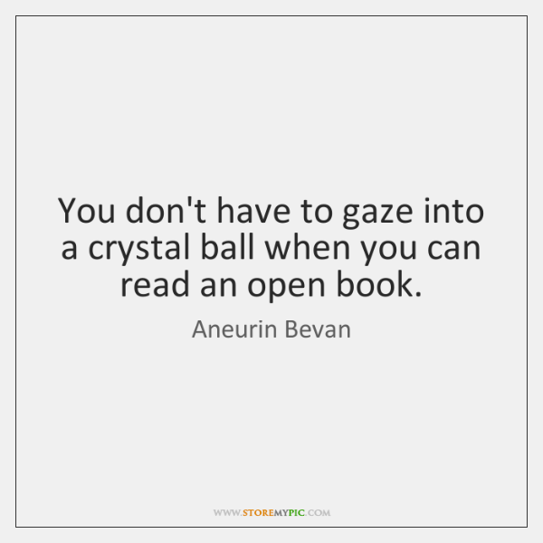 You don't have to gaze into a crystal ball when you can ...