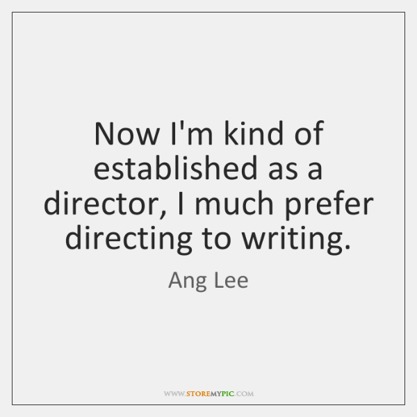 Now I'm kind of established as a director, I much prefer directing ...