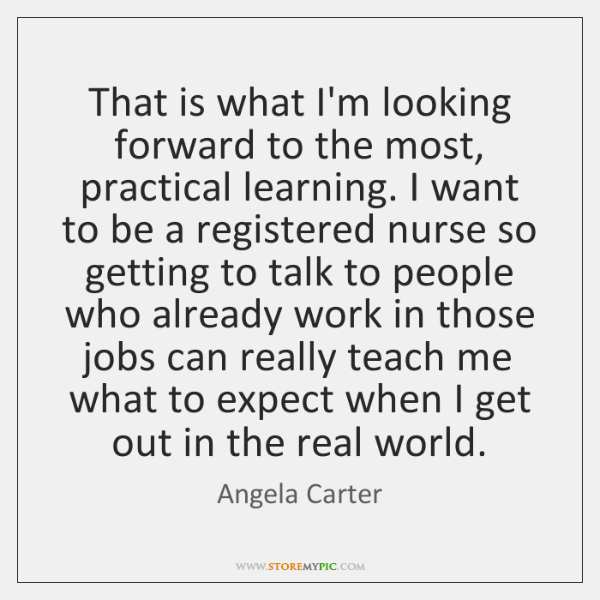 That is what I'm looking forward to the most, practical learning. I ...