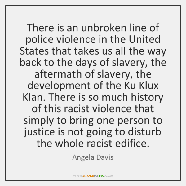 There is an unbroken line of police violence in the United States ...