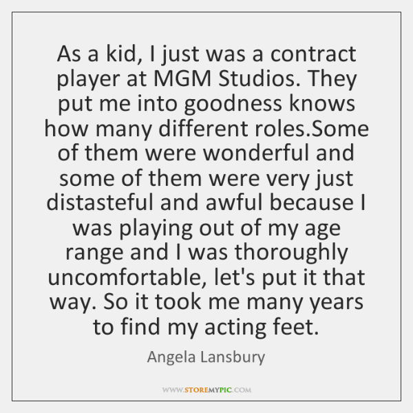 As a kid, I just was a contract player at MGM Studios. ...