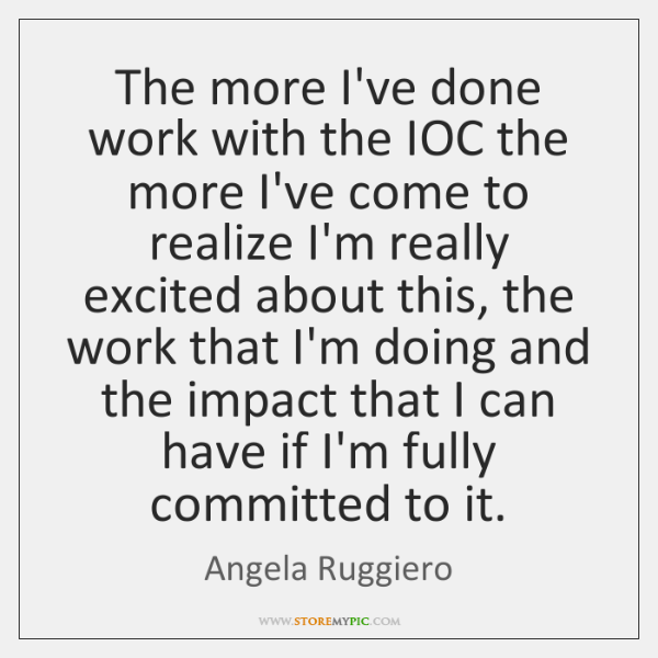 The more I've done work with the IOC the more I've come ...