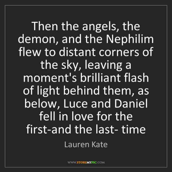 Lauren Kate: Then the angels, the demon, and the Nephilim flew to...