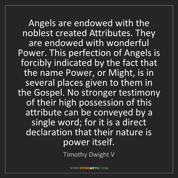 Timothy Dwight V: Angels are endowed with the noblest created Attributes....