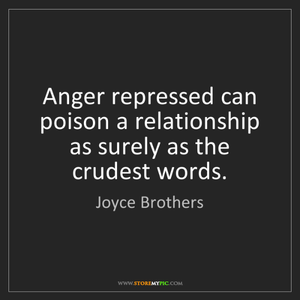 Joyce Brothers: Anger repressed can poison a relationship as surely as...