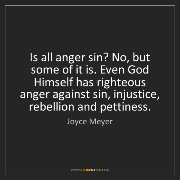 Joyce Meyer: Is all anger sin? No, but some of it is. Even God Himself...