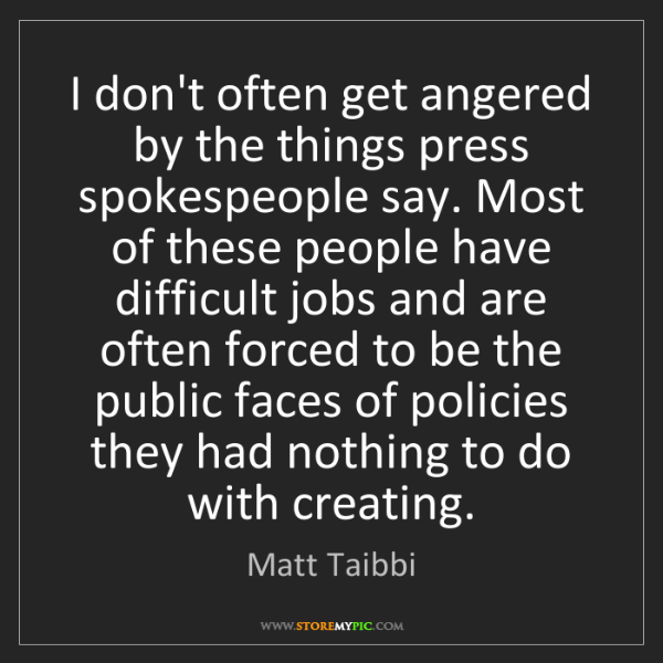 Matt Taibbi: I don't often get angered by the things press spokespeople...