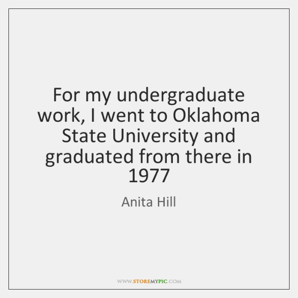 For my undergraduate work, I went to Oklahoma State University and graduated ...
