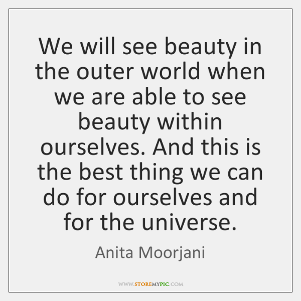 We will see beauty in the outer world when we are able ...
