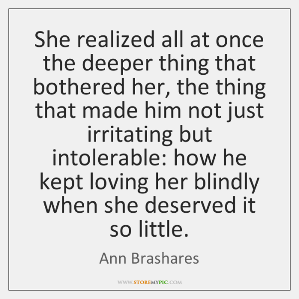 She realized all at once the deeper thing that bothered her, the ...