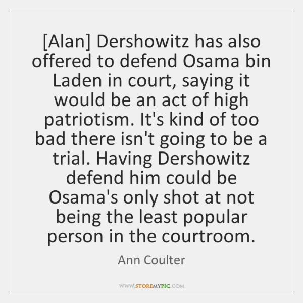[Alan] Dershowitz has also offered to defend Osama bin Laden in court, ...