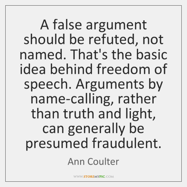 A false argument should be refuted, not named. That's the basic idea ...