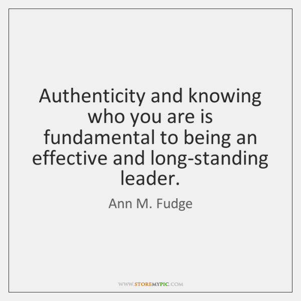 Authenticity and knowing who you are is fundamental to being an effective ...