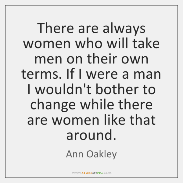 There are always women who will take men on their own terms. ...