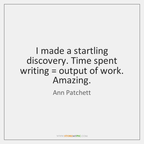 I made a startling discovery. Time spent writing = output of work. Amazing.