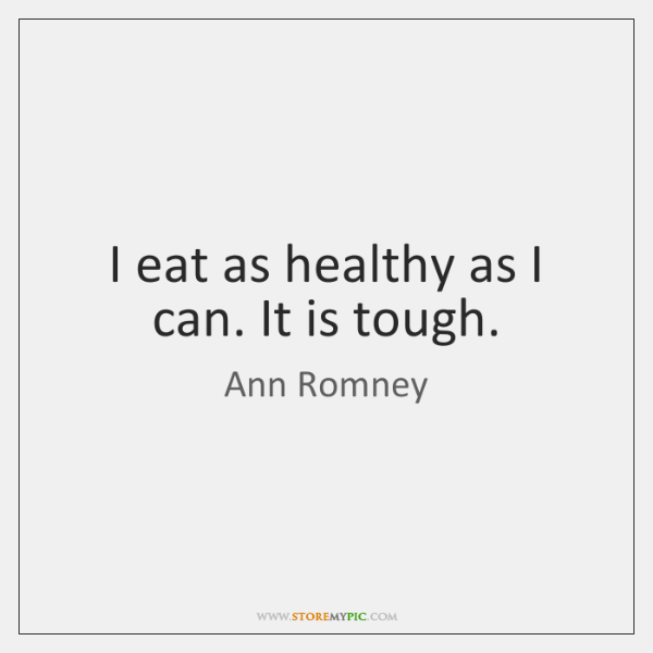 I eat as healthy as I can. It is tough.
