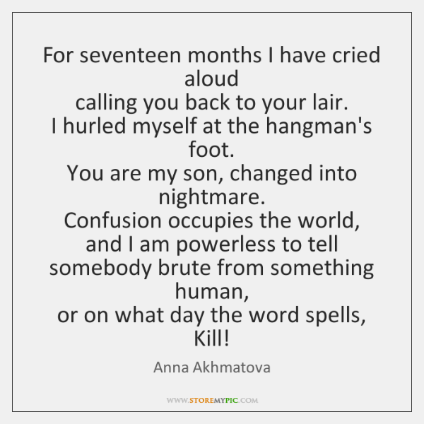 For seventeen months I have cried aloud   calling you back to your ...