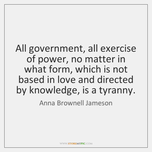 All government, all exercise of power, no matter in what form, which ...