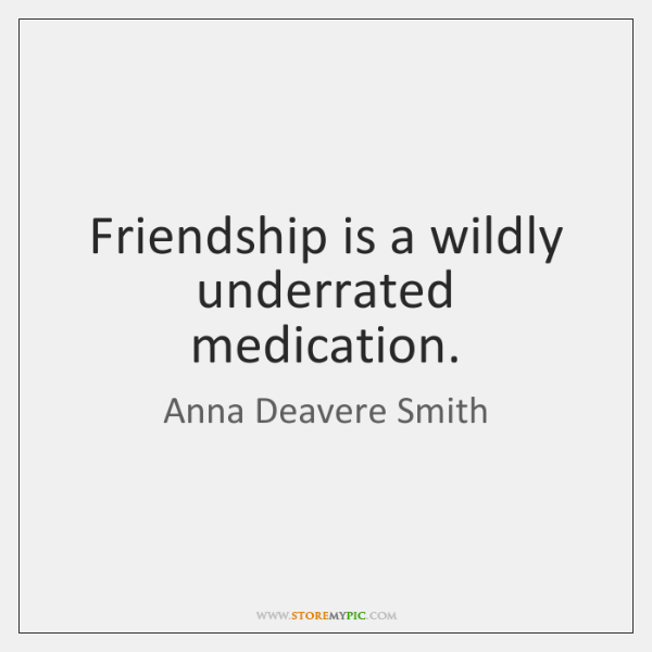 Friendship is a wildly underrated medication.